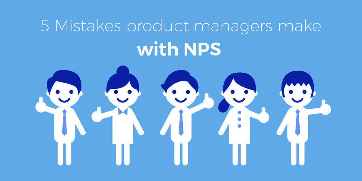 5 Mistakes product managers make with NPS