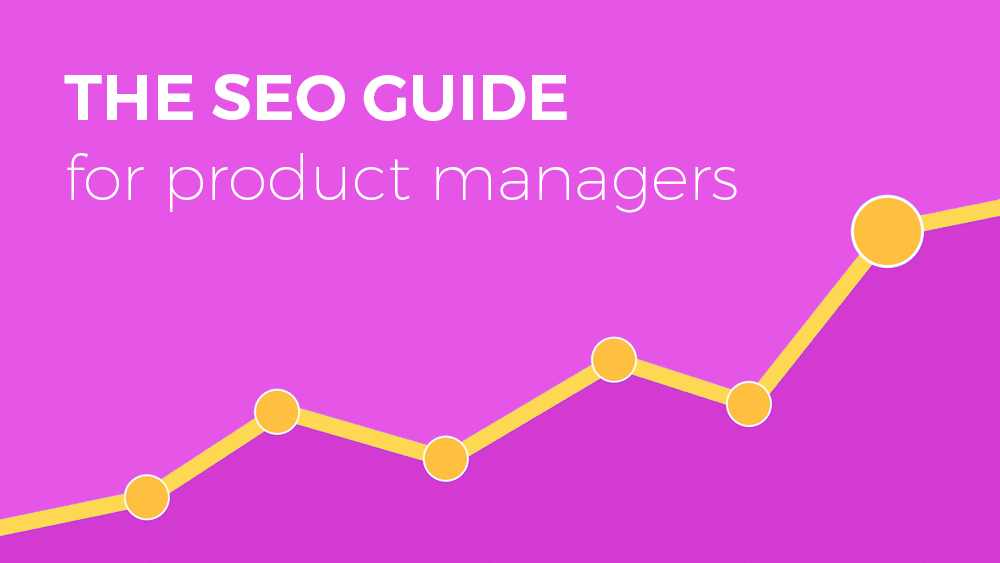 The SEO guide for product managers
