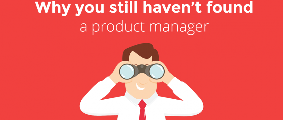 Why you still haven't found a product manager